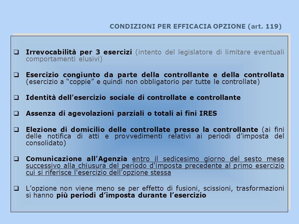 CONDIZIONI PER EFFICACIA OPZIONE (art. 119) Irrevocabilità per 3 esercizi (intento del legislatore di limitare eventuali comportamenti elusivi) Eserci