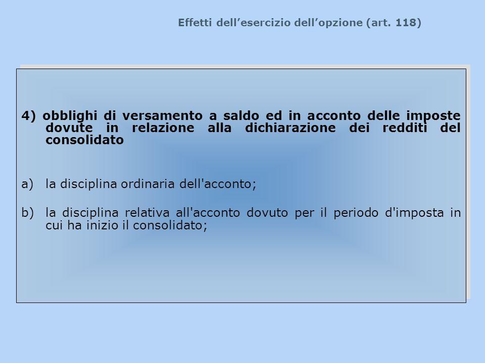 Effetti dellesercizio dellopzione (art. 118) 4) obblighi di versamento a saldo ed in acconto delle imposte dovute in relazione alla dichiarazione dei