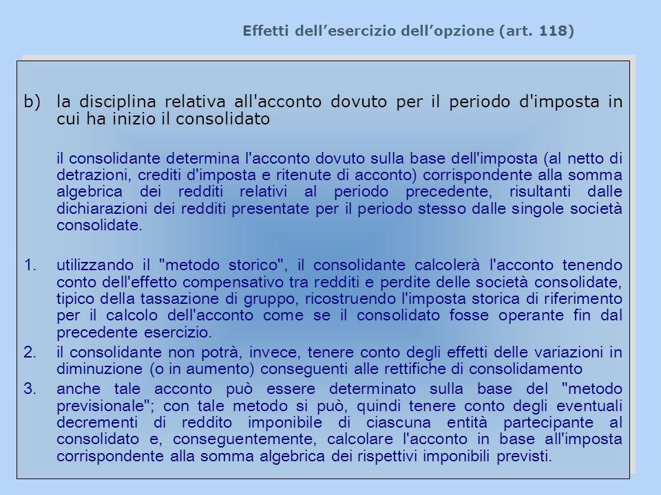 Effetti dellesercizio dellopzione (art. 118) b)la disciplina relativa all'acconto dovuto per il periodo d'imposta in cui ha inizio il consolidato il c
