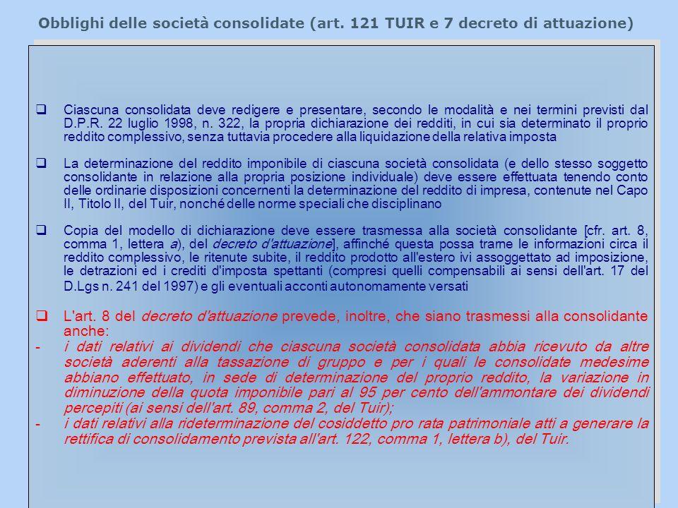 Obblighi delle società consolidate (art. 121 TUIR e 7 decreto di attuazione) Ciascuna consolidata deve redigere e presentare, secondo le modalità e ne