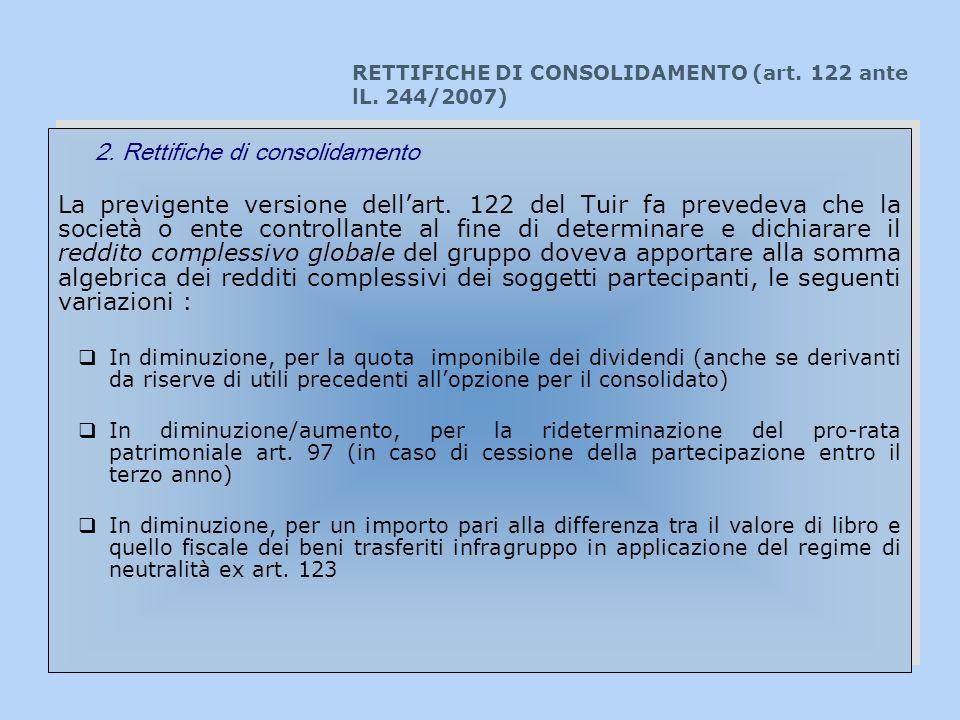RETTIFICHE DI CONSOLIDAMENTO (art. 122 ante lL. 244/2007) La previgente versione dellart. 122 del Tuir fa prevedeva che la società o ente controllante
