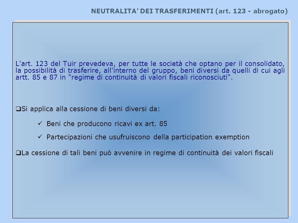 NEUTRALITA DEI TRASFERIMENTI (art. 123 - abrogato) L'art. 123 del Tuir prevedeva, per tutte le società che optano per il consolidato, la possibilità d