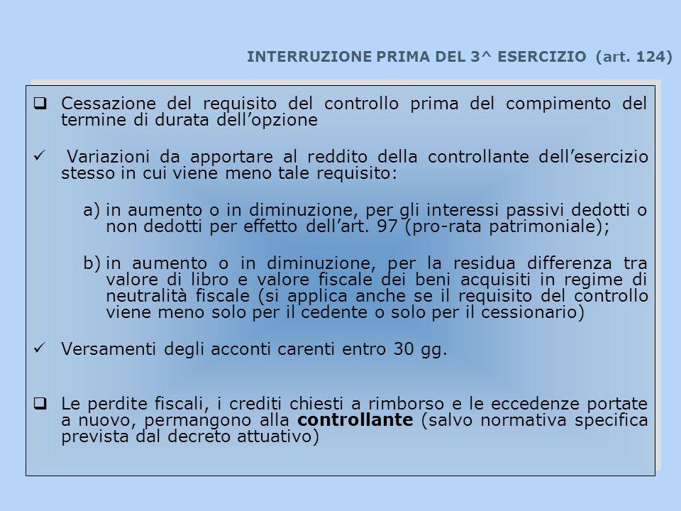 INTERRUZIONE PRIMA DEL 3^ ESERCIZIO (art. 124) Cessazione del requisito del controllo prima del compimento del termine di durata dellopzione Variazion