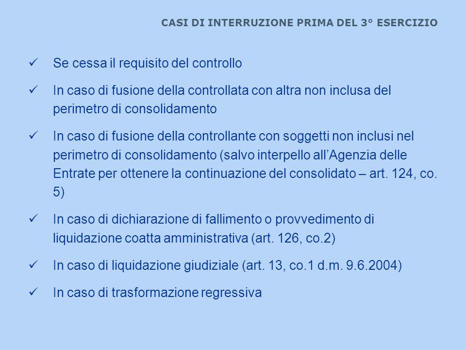 CASI DI INTERRUZIONE PRIMA DEL 3° ESERCIZIO Se cessa il requisito del controllo In caso di fusione della controllata con altra non inclusa del perimet