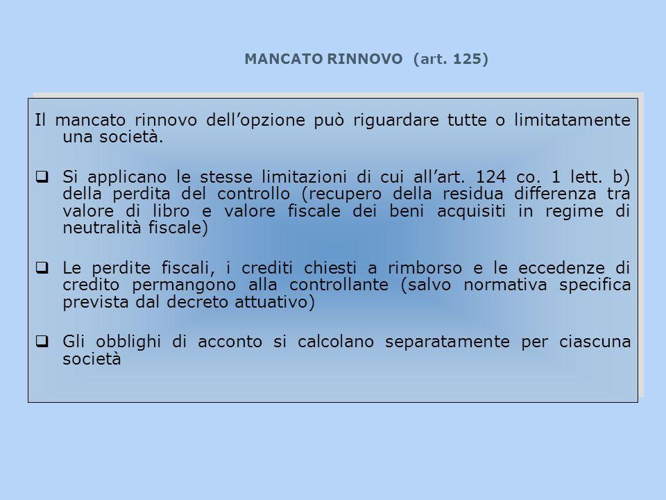 MANCATO RINNOVO (art. 125) Il mancato rinnovo dellopzione può riguardare tutte o limitatamente una società. Si applicano le stesse limitazioni di cui