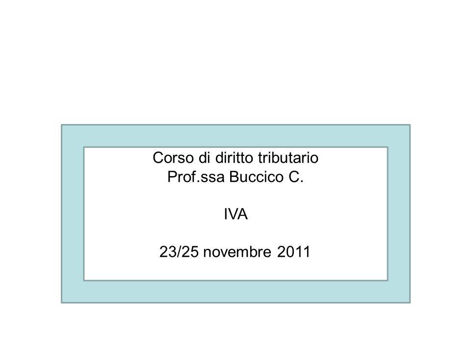 Corso di diritto tributario Prof.ssa Buccico C. IVA 23/25 novembre 2011