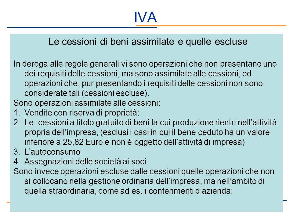 IVA Le cessioni di beni assimilate e quelle escluse In deroga alle regole generali vi sono operazioni che non presentano uno dei requisiti delle cessi