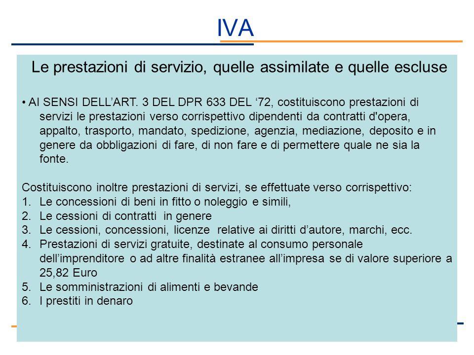 IVA Le prestazioni di servizio, quelle assimilate e quelle escluse AI SENSI DELLART. 3 DEL DPR 633 DEL 72, costituiscono prestazioni di servizi le pre