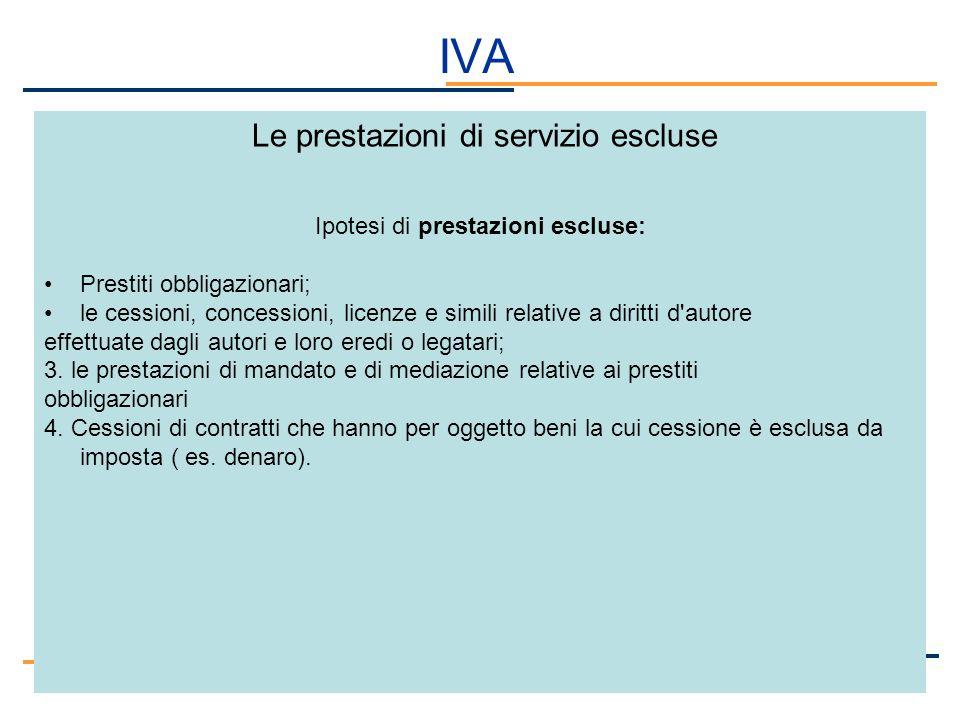 IVA Le prestazioni di servizio escluse Ipotesi di prestazioni escluse: Prestiti obbligazionari; le cessioni, concessioni, licenze e simili relative a
