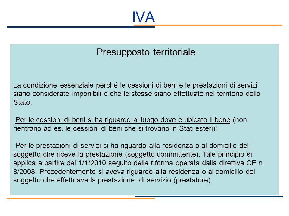 IVA Presupposto territoriale La condizione essenziale perché le cessioni di beni e le prestazioni di servizi siano considerate imponibili è che le ste