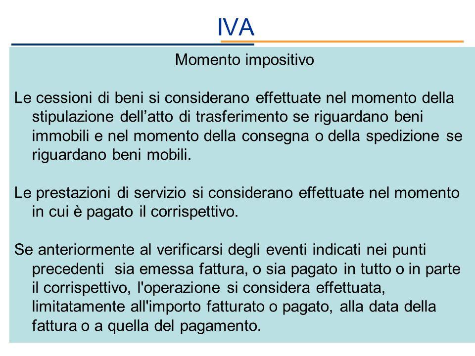 IVA Momento impositivo Le cessioni di beni si considerano effettuate nel momento della stipulazione dellatto di trasferimento se riguardano beni immob