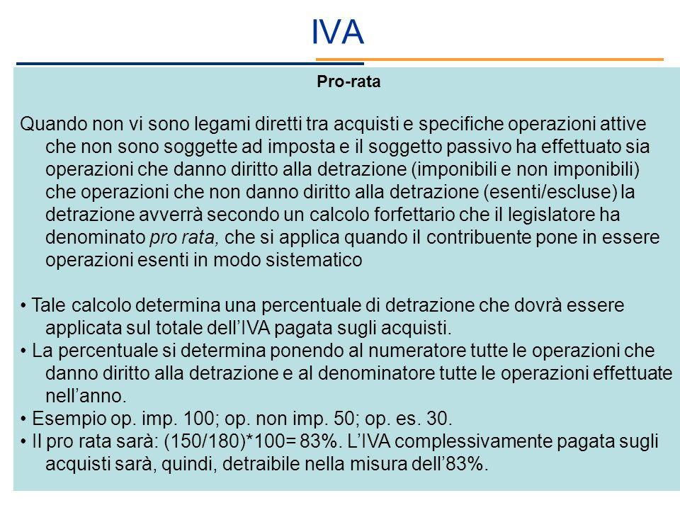 IVA Pro-rata Quando non vi sono legami diretti tra acquisti e specifiche operazioni attive che non sono soggette ad imposta e il soggetto passivo ha e