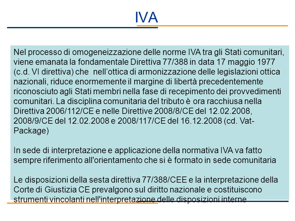 IVA Nel processo di omogeneizzazione delle norme IVA tra gli Stati comunitari, viene emanata la fondamentale Direttiva 77/388 in data 17 maggio 1977 (