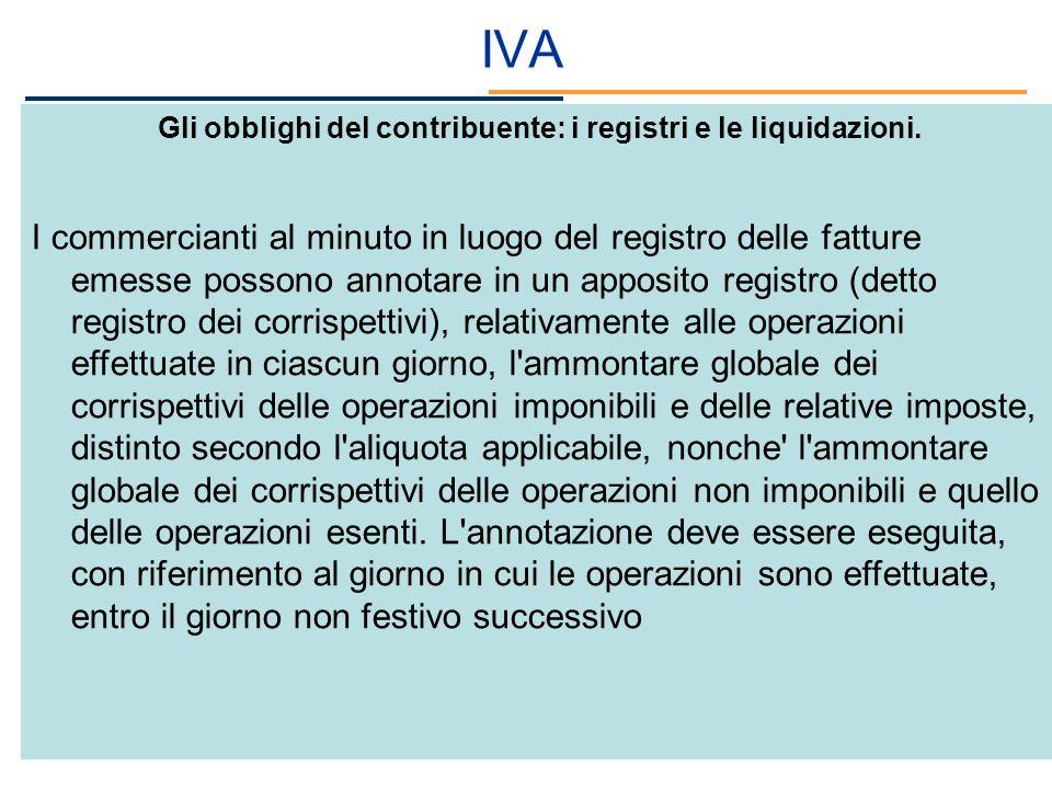 IVA Gli obblighi del contribuente: i registri e le liquidazioni. I commercianti al minuto in luogo del registro delle fatture emesse possono annotare