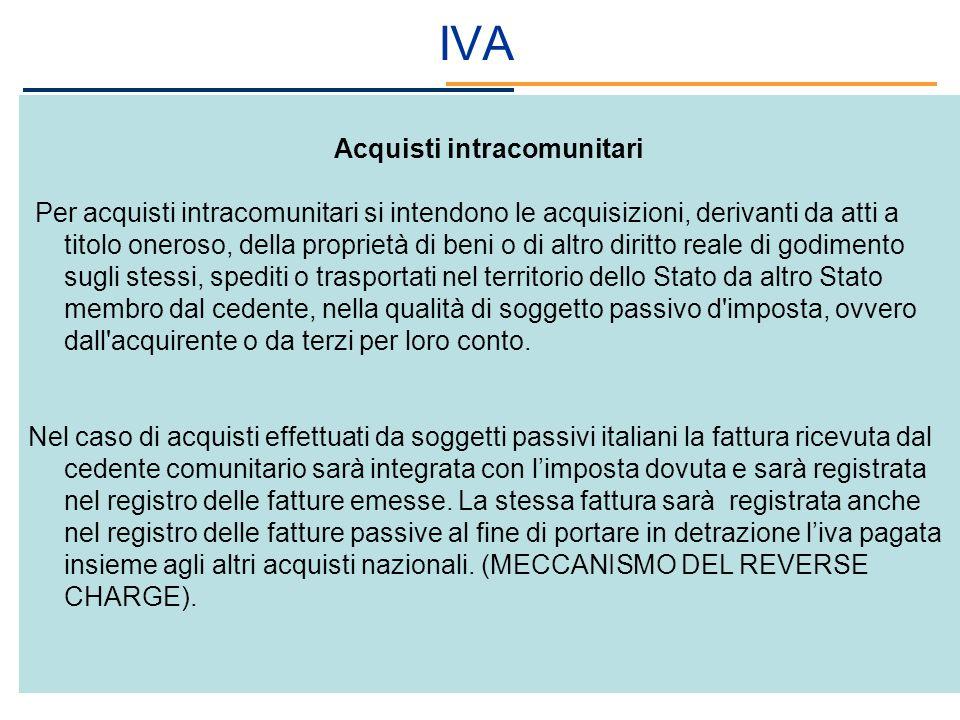 Acquisti intracomunitari Per acquisti intracomunitari si intendono le acquisizioni, derivanti da atti a titolo oneroso, della proprietà di beni o di a