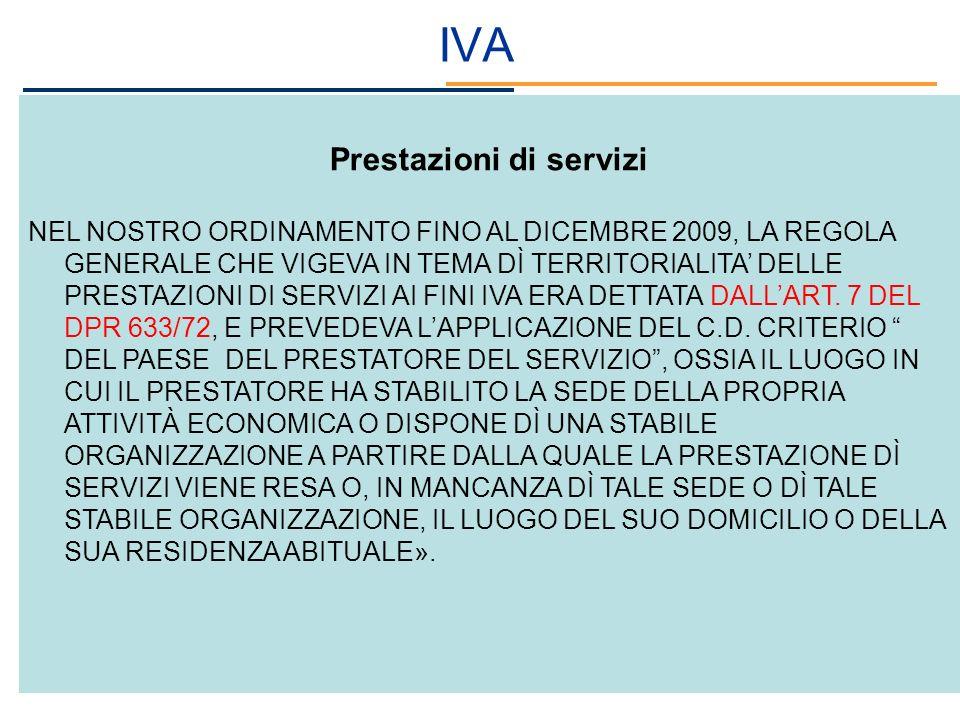 IVA Prestazioni di servizi NEL NOSTRO ORDINAMENTO FINO AL DICEMBRE 2009, LA REGOLA GENERALE CHE VIGEVA IN TEMA DÌ TERRITORIALITA DELLE PRESTAZIONI DI