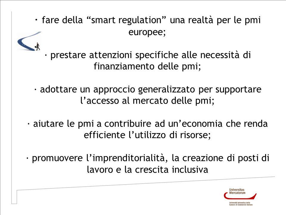· fare della smart regulation una realtà per le pmi europee; · prestare attenzioni specifiche alle necessità di finanziamento delle pmi; · adottare un