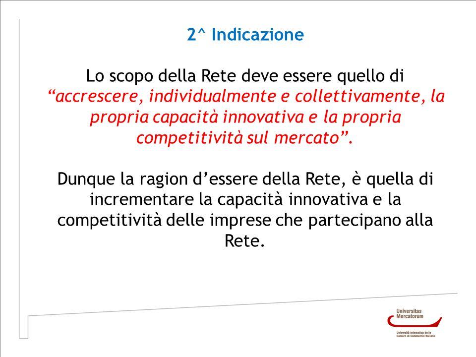2^ Indicazione Lo scopo della Rete deve essere quello di accrescere, individualmente e collettivamente, la propria capacità innovativa e la propria co