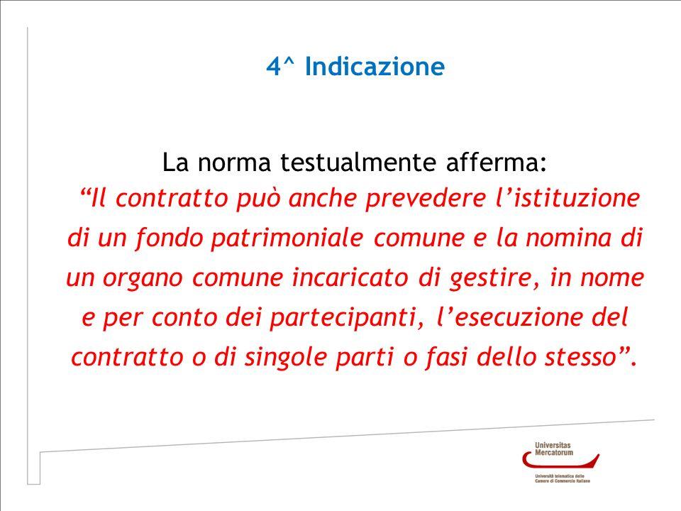 4^ Indicazione La norma testualmente afferma: Il contratto può anche prevedere listituzione di un fondo patrimoniale comune e la nomina di un organo c