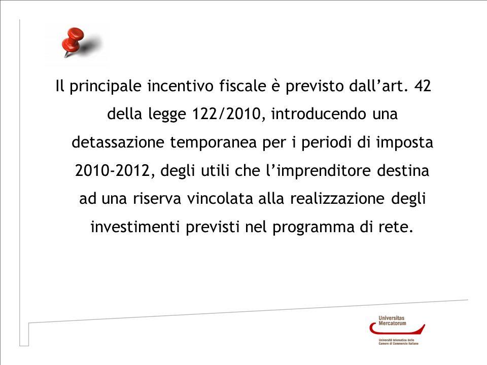 Il principale incentivo fiscale è previsto dallart. 42 della legge 122/2010, introducendo una detassazione temporanea per i periodi di imposta 2010-20