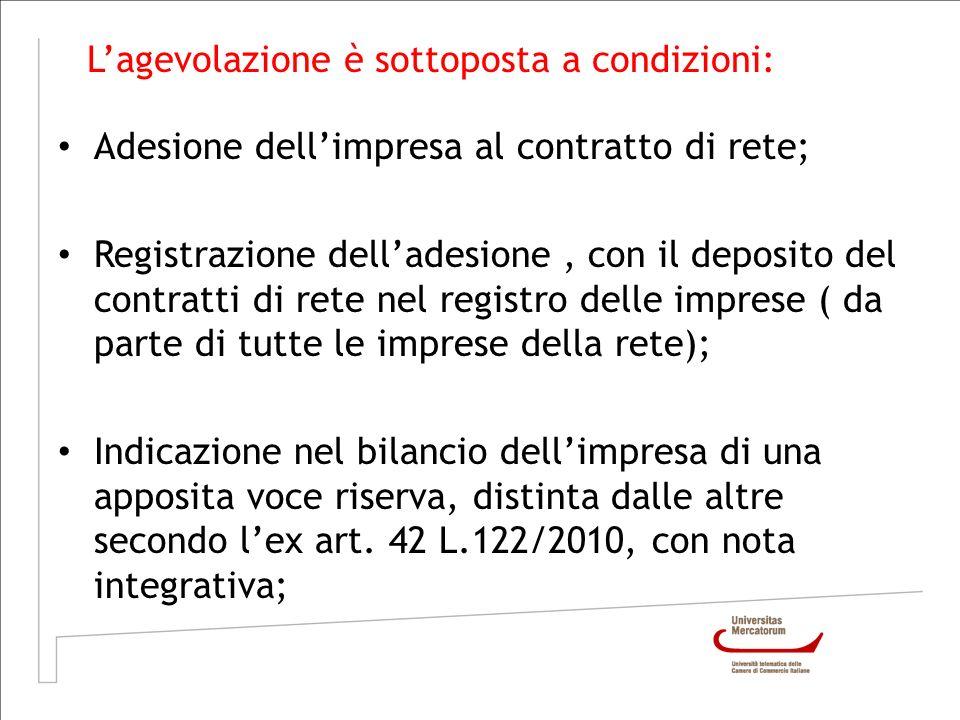 Lagevolazione è sottoposta a condizioni: Adesione dellimpresa al contratto di rete; Registrazione delladesione, con il deposito del contratti di rete