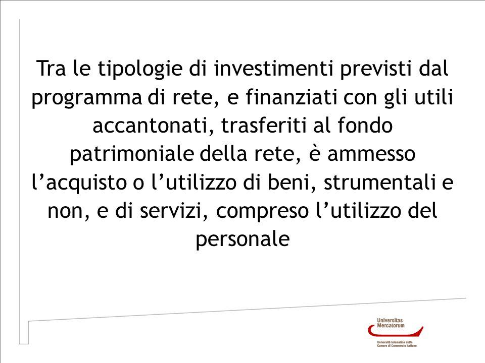 Tra le tipologie di investimenti previsti dal programma di rete, e finanziati con gli utili accantonati, trasferiti al fondo patrimoniale della rete,