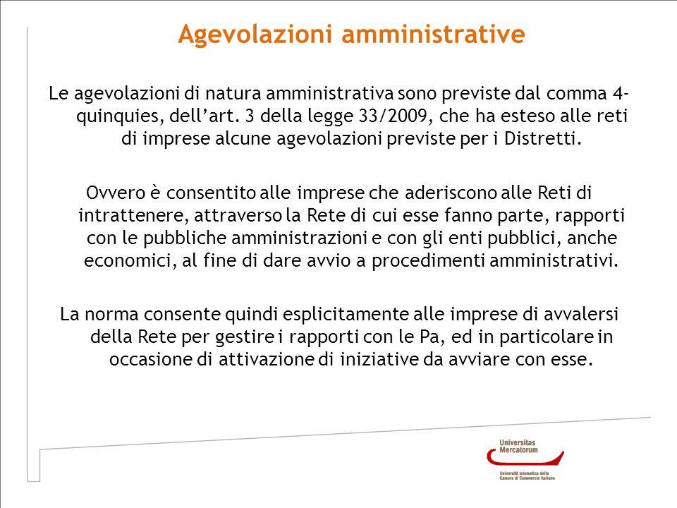 Le agevolazioni di natura amministrativa sono previste dal comma 4- quinquies, dellart. 3 della legge 33/2009, che ha esteso alle reti di imprese alcu