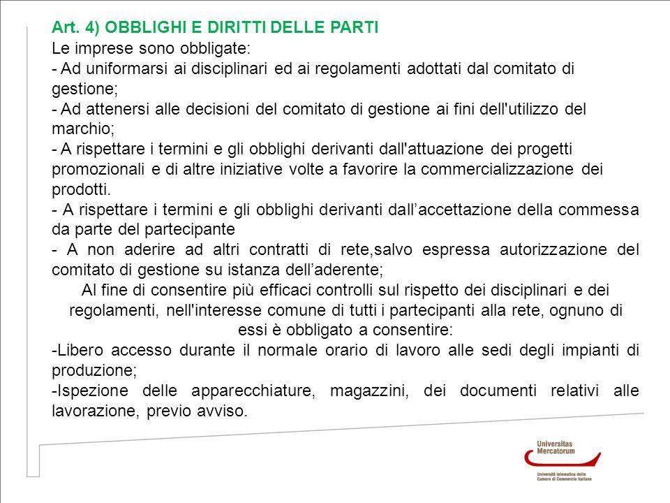 Art. 4) OBBLIGHI E DIRITTI DELLE PARTI Le imprese sono obbligate: - Ad uniformarsi ai disciplinari ed ai regolamenti adottati dal comitato di gestione