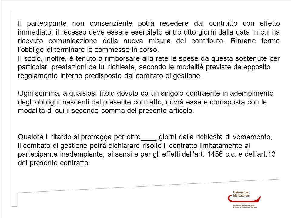Il partecipante non consenziente potrà recedere dal contratto con effetto immediato; il recesso deve essere esercitato entro otto giorni dalla data in