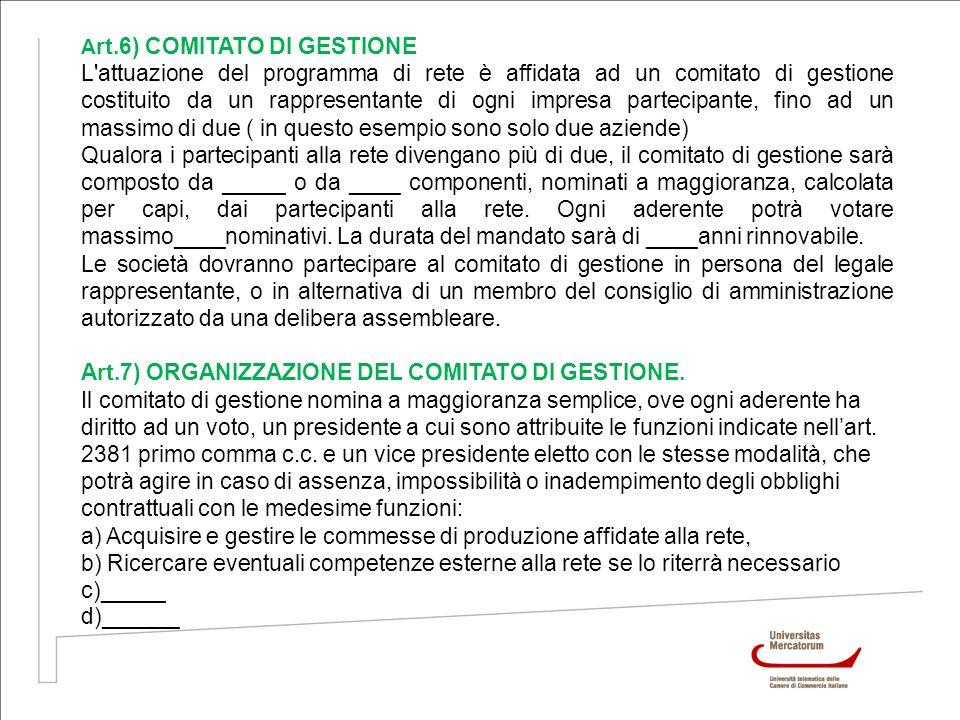 A rt.6) COMITATO DI GESTIONE L'attuazione del programma di rete è affidata ad un comitato di gestione costituito da un rappresentante di ogni impresa