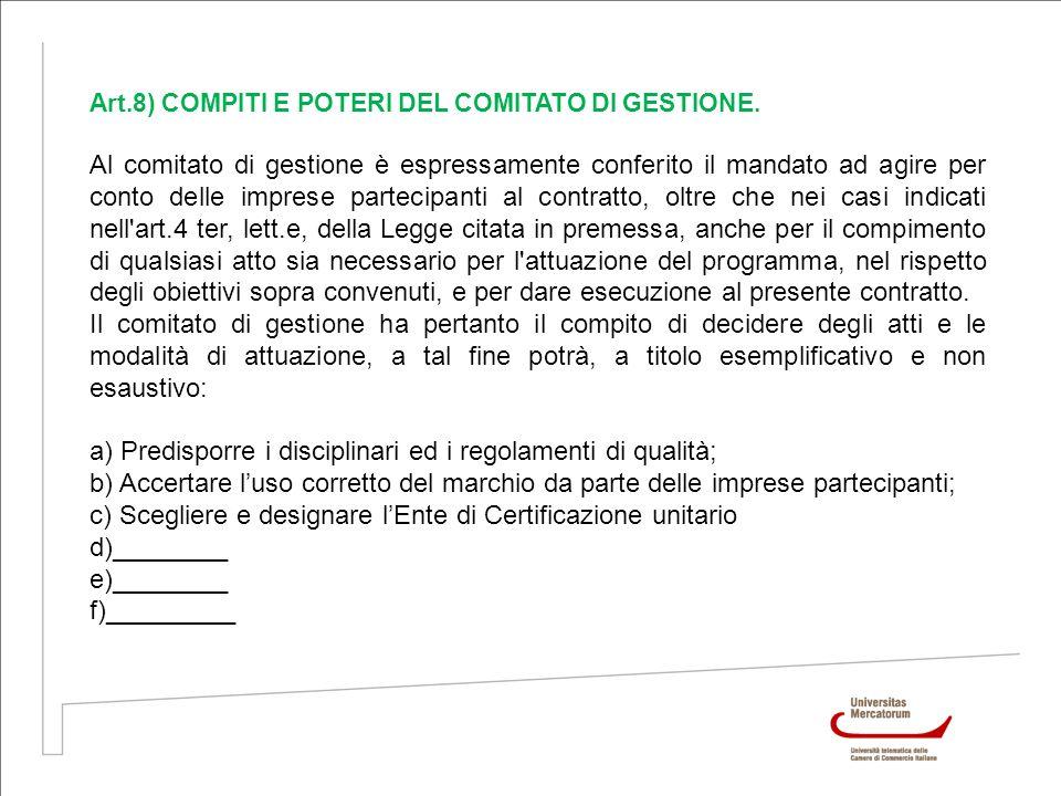 Art.8) COMPITI E POTERI DEL COMITATO DI GESTIONE. Al comitato di gestione è espressamente conferito il mandato ad agire per conto delle imprese partec
