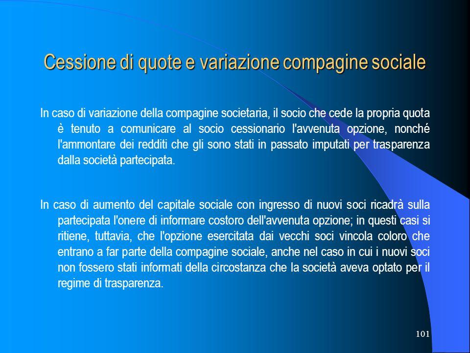 101 Cessione di quote e variazione compagine sociale In caso di variazione della compagine societaria, il socio che cede la propria quota è tenuto a c