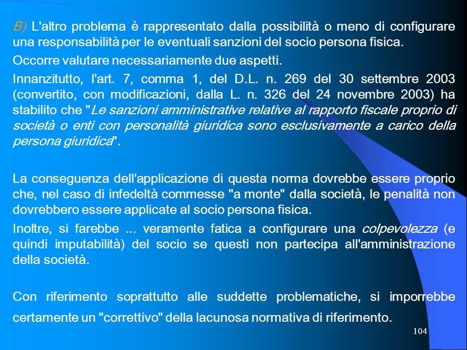 104 B) L'altro problema è rappresentato dalla possibilità o meno di configurare una responsabilità per le eventuali sanzioni del socio persona fisica.
