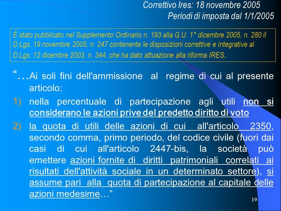 19 … Ai soli fini dell'ammissione al regime di cui al presente articolo: 1)nella percentuale di partecipazione agli utili non si considerano le azioni