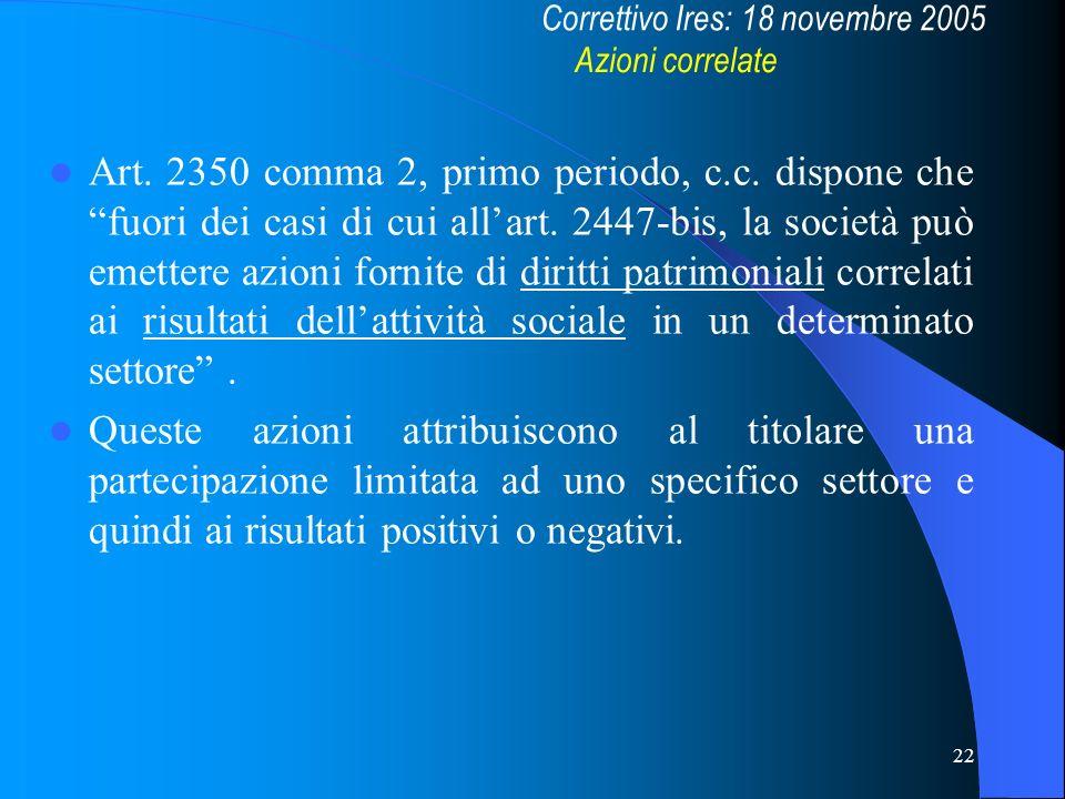 22 Art. 2350 comma 2, primo periodo, c.c. dispone che fuori dei casi di cui allart. 2447-bis, la società può emettere azioni fornite di diritti patrim