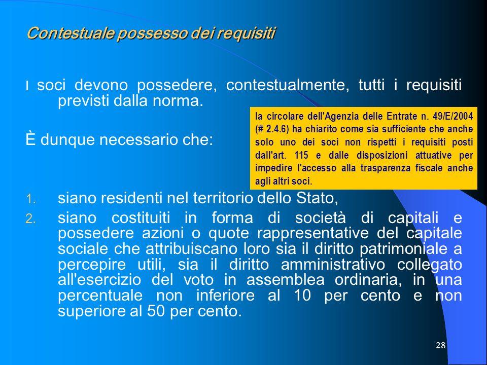 28 Contestuale possesso dei requisiti I soci devono possedere, contestualmente, tutti i requisiti previsti dalla norma. È dunque necessario che: 1. si