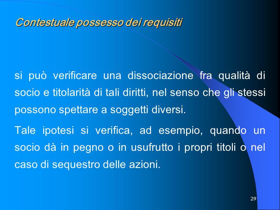 29 Contestuale possesso dei requisiti si può verificare una dissociazione fra qualità di socio e titolarità di tali diritti, nel senso che gli stessi