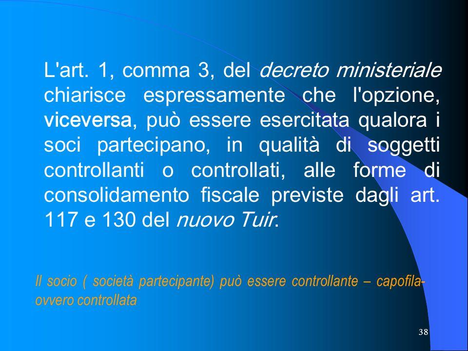38 L'art. 1, comma 3, del decreto ministeriale chiarisce espressamente che l'opzione, viceversa, può essere esercitata qualora i soci partecipano, in
