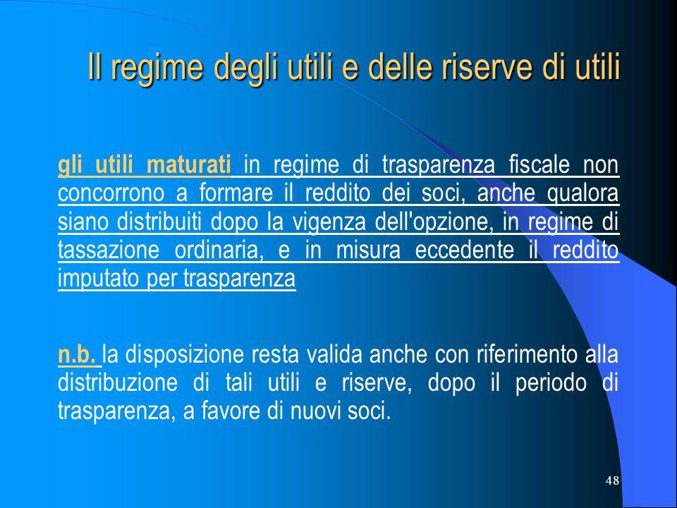 48 Il regime degli utili e delle riserve di utili Il regime degli utili e delle riserve di utili gli utili maturati in regime di trasparenza fiscale n