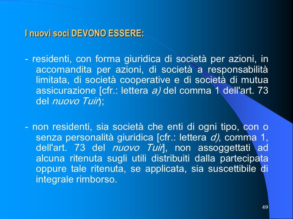 49 I nuovi soci DEVONO ESSERE: - residenti, con forma giuridica di società per azioni, in accomandita per azioni, di società a responsabilità limitata
