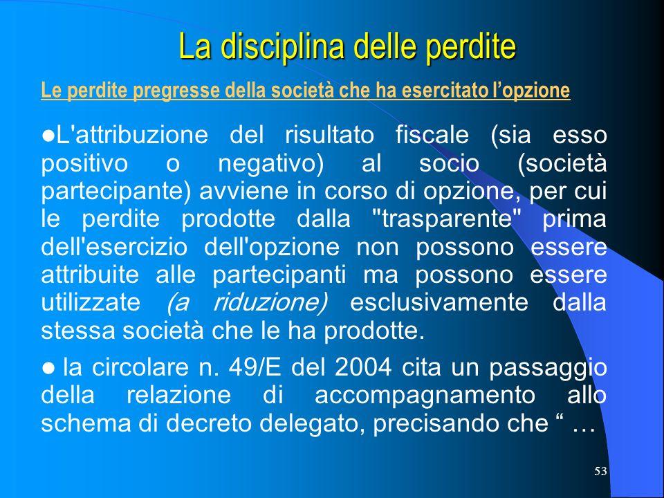 53 La disciplina delle perdite La disciplina delle perdite L'attribuzione del risultato fiscale (sia esso positivo o negativo) al socio (società parte
