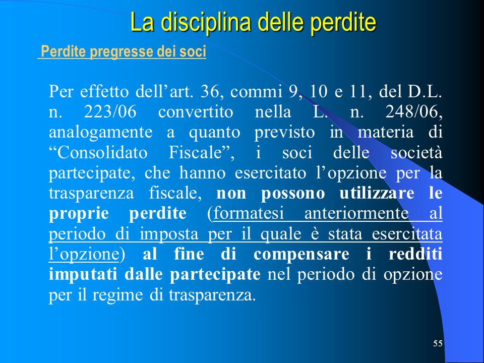 55 Per effetto dellart. 36, commi 9, 10 e 11, del D.L. n. 223/06 convertito nella L. n. 248/06, analogamente a quanto previsto in materia di Consolida