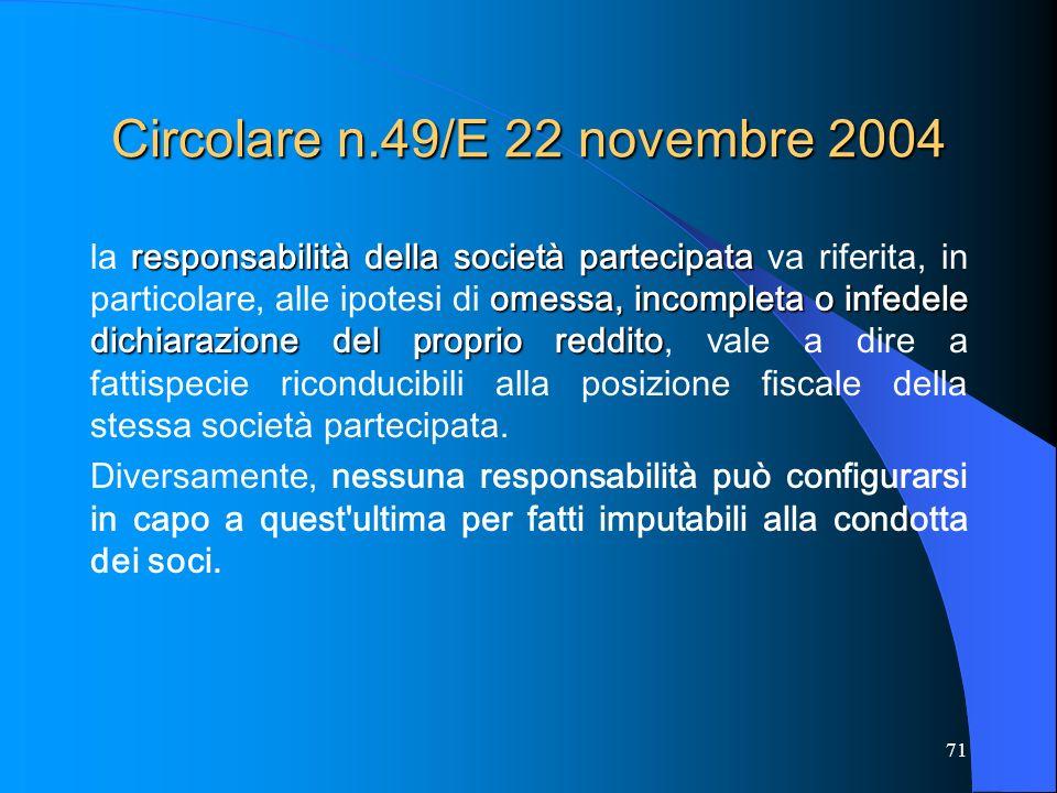 71 Circolare n.49/E 22 novembre 2004 responsabilità della società partecipata omessa, incompleta o infedele dichiarazione del proprio reddito la respo