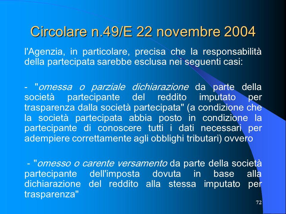 72 Circolare n.49/E 22 novembre 2004 l'Agenzia, in particolare, precisa che la responsabilità della partecipata sarebbe esclusa nei seguenti casi: -