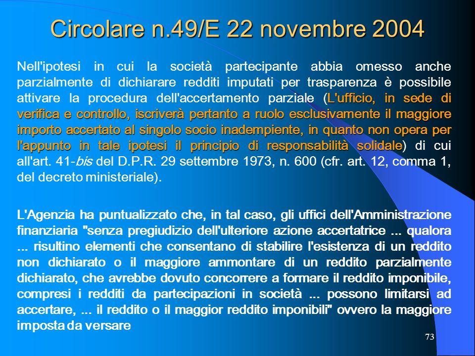 73 Circolare n.49/E 22 novembre 2004 L'ufficio, in sede di verifica e controllo, iscriverà pertanto a ruolo esclusivamente il maggiore importo accerta