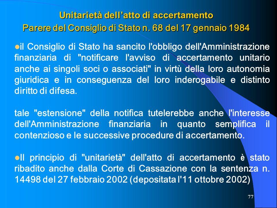 77 Unitarietà dellatto di accertamento Parere del Consiglio di Stato n. 68 del 17 gennaio 1984 il Consiglio di Stato ha sancito l'obbligo dell'Amminis