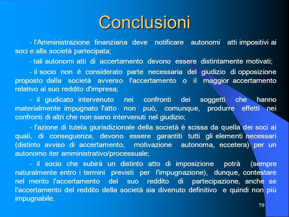 79 Conclusioni - l'Amministrazione finanziaria deve notificare autonomi atti impositivi ai soci e alla società partecipata; - tali autonomi atti di ac
