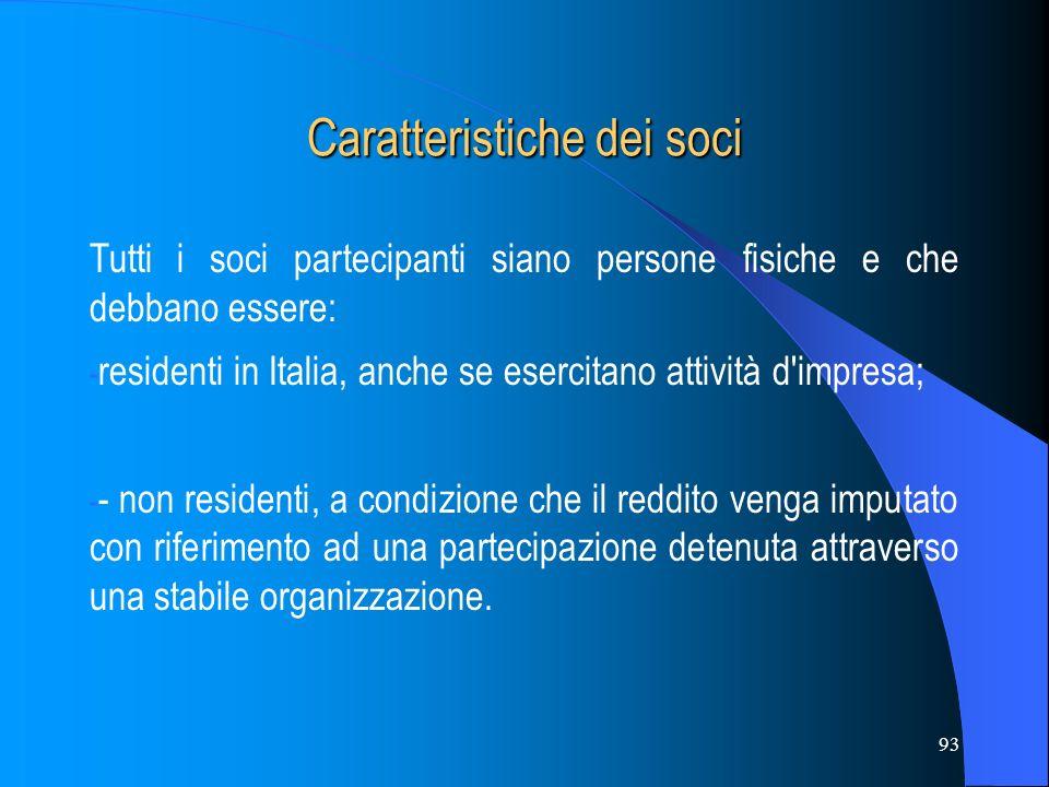 93 Caratteristiche dei soci Tutti i soci partecipanti siano persone fisiche e che debbano essere: - residenti in Italia, anche se esercitano attività