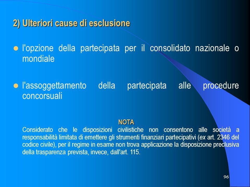 96 2) Ulteriori cause di esclusione l'opzione della partecipata per il consolidato nazionale o mondiale l'assoggettamento della partecipata alle proce