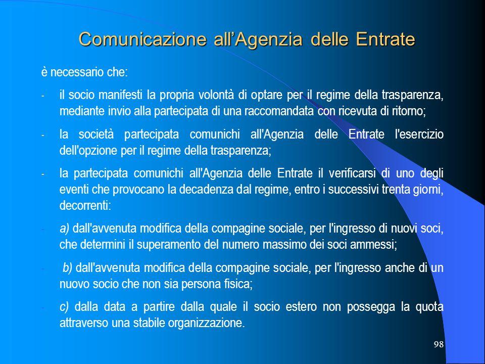 98 Comunicazione allAgenzia delle Entrate è necessario che: - il socio manifesti la propria volontà di optare per il regime della trasparenza, mediant